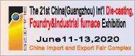 THE 21st CHINA(GUANGZHOU) INTERNATIONAL DIE CASTING,FOUNDRY & INDUSTRIAL FURNACE EXHIBITION
